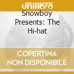 SNOWBOY PRESENTS: THE HI-HAT cd musicale di ARTISTI VARI
