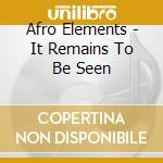 IT REMAINS TO BE SEEN cd musicale di AFRO ELEMENTS