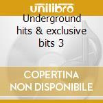 Underground hits & exclusive bits 3 cd musicale di Artisti Vari
