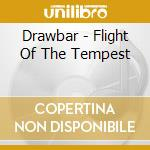FLIGHT OF THE TEMPEST cd musicale di DRAWBAR