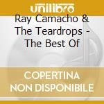 Ray Camacho & The Teardrops - The Best Of cd musicale di Bay Camacho