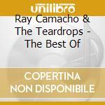 Camacho, Ray & Teardrops - Best Of cd musicale di Bay Camacho