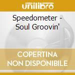 Speedometer - Soul Groovin' cd musicale di Groovin' Soul
