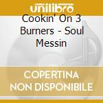 Cookin' On 3 Burners - Soul Messin cd musicale di COOKIN'ON 3 BURNERS