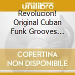 Revolution!-original cuban funk grooves 1967-1978 cd musicale di Artisti Vari