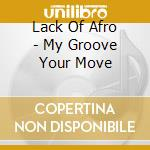 My groove your move 09 cd musicale di LACK OF AFRO