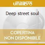 Deep street soul cd musicale di Deep street soul