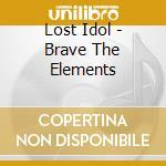 Brave the element cd musicale di Lost Idol