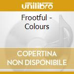 Frootful - Colours cd musicale di FROOTFUL