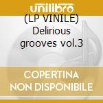 (LP VINILE) Delirious grooves vol.3 lp vinile di Artisti Vari