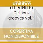 (LP VINILE) Delirious grooves vol.4 lp vinile di Artisti Vari