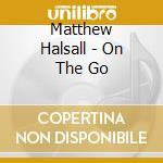 Halsall, Matthew - On The Go cd musicale di Matthew Halsall