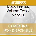 Black Feeling: Volume Two cd musicale di Artisti Vari