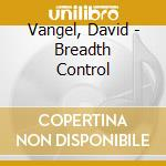 Vangel, David - Breadth Control cd musicale di David Vangel