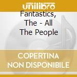 Fantastics, The - All The People cd musicale di Fantastics