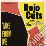 Dojo Cuts - Take From Me cd musicale di Cuts Dojo