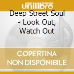 Deep Street Soul - Look Out, Watch Out cd musicale di Deep street soul