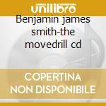 Benjamin james smith-the movedrill cd cd musicale di Benjamin james smith