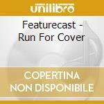 Featurecast - Run For Cover cd musicale di Featurecast