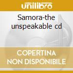 Samora-the unspeakable cd cd musicale di Samora
