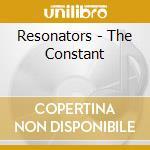 Resonators - The Constant cd musicale di Resonators
