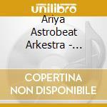 Ariya astrobeat arkestra-towards... cd cd musicale di Ariya astrobeat arke