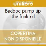 Badboe-pump up the funk cd cd musicale di Badboe
