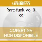 Rare funk vol.0 cd cd musicale di Artisti Vari