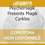 Psychemagik pres.magik cyrkles cd cd musicale di Artisti Vari