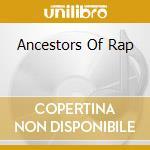 Ancestors Of Rap cd musicale di Artisti Vari