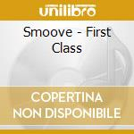 Smoove-first class cd cd musicale di Smoove