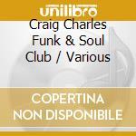 Craig charles funk & soul club cd cd musicale di Artisti Vari