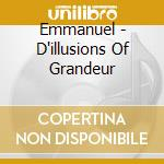 D'ILLUSIONS OF GRANDEUR cd musicale di EMMANUEL