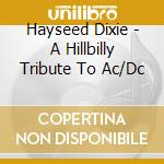 Hayseed Dixie - A Hillbilly Tribute To Ac cd musicale di Dixie Hayseed