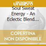 Soul Sweat Energy - An Eclectic Blend Of Soulful Dance Music Mixed By Mr V cd musicale di ARTISTI VARI
