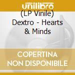 (LP VINILE) HEARTS & MINDS                            lp vinile di DEXTRO