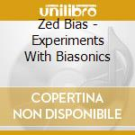 EXPERIMENTS WITH BIASONICS VOL.1 cd musicale di ZED BIAS