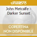 A darker sunset cd musicale di John Metcalfe