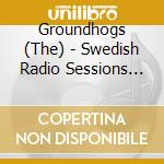 Groundhogs - Swedish Radio Sessions 76 cd musicale di GROUNDHOGS