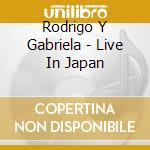 Live in japan + dvd cd musicale di Rodrigo y gabriela