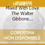 Mixed With Love   The Walter Gibbons Salsoul Anthology cd musicale di ARTISTI VARI