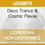 DISCO TRANCE & COSMIC FLAVAS cd musicale di ARTISTI VARI