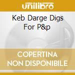 KEB DARGE DIGS FOR P&P cd musicale di ARTISTI VARI