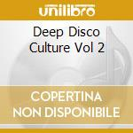 Deep Disco Culture   Vol 2 cd musicale di ARTISTI VARI