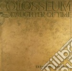 Colosseum - Daughter Of Time cd musicale di COLOSSEUM