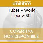 TUBES WORLD TOUR 2001 cd musicale di TUBES,THE