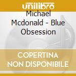 BLUE OBSESSION cd musicale di MCDONALD MICHAEL