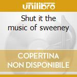 Shut it the music of sweeney cd musicale
