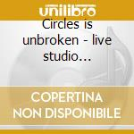 Circles is unbroken - live studio 1967-1972 cd musicale di Incredible string band