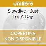 JUST FOR A DAY cd musicale di SLOWDIVE